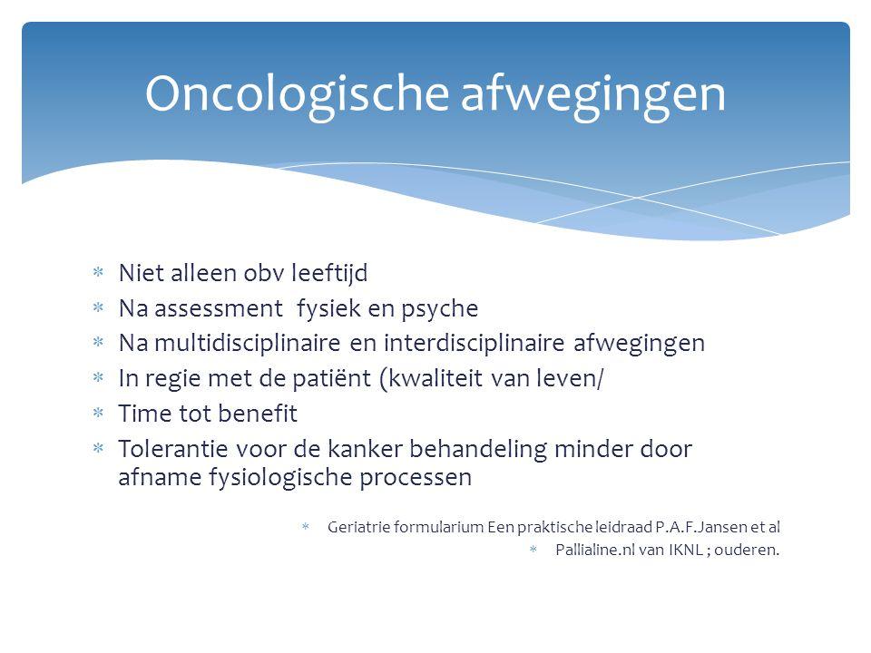  Niet alleen obv leeftijd  Na assessment fysiek en psyche  Na multidisciplinaire en interdisciplinaire afwegingen  In regie met de patiënt (kwalit