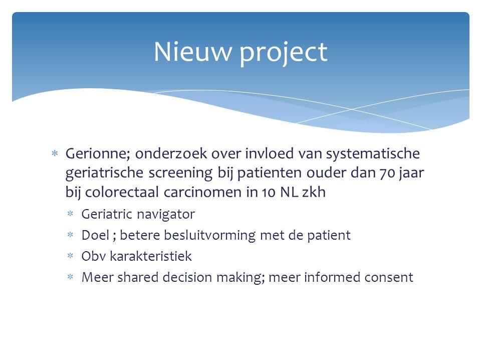  Gerionne; onderzoek over invloed van systematische geriatrische screening bij patienten ouder dan 70 jaar bij colorectaal carcinomen in 10 NL zkh 