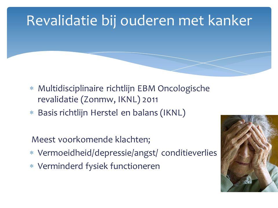  Multidisciplinaire richtlijn EBM Oncologische revalidatie (Zonmw, IKNL) 2011  Basis richtlijn Herstel en balans (IKNL) Meest voorkomende klachten;