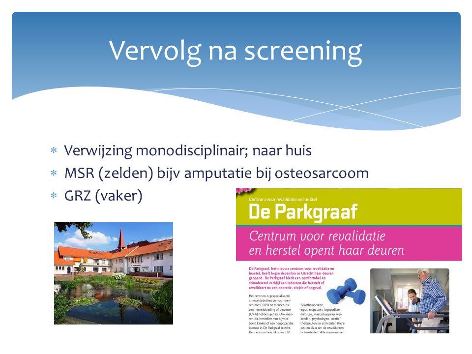  Verwijzing monodisciplinair; naar huis  MSR (zelden) bijv amputatie bij osteosarcoom  GRZ (vaker) Vervolg na screening