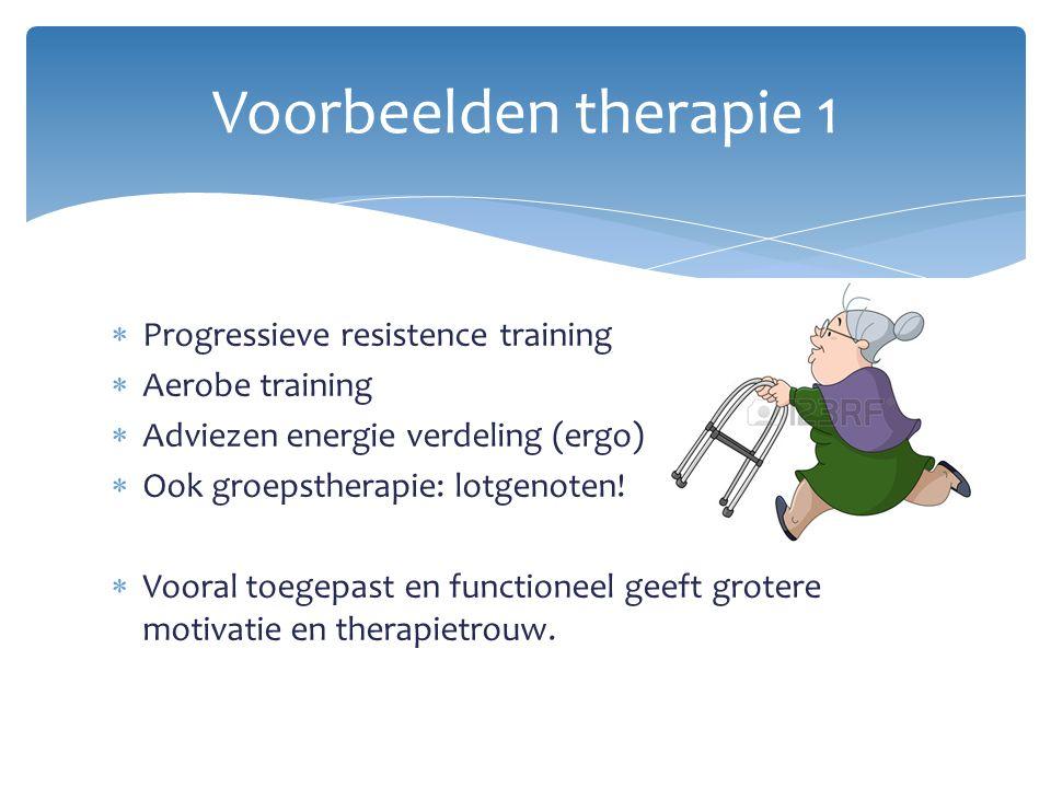  Progressieve resistence training  Aerobe training  Adviezen energie verdeling (ergo)  Ook groepstherapie: lotgenoten!  Vooral toegepast en funct
