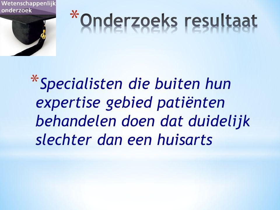 * Specialisten die buiten hun expertise gebied patiënten behandelen doen dat duidelijk slechter dan een huisarts