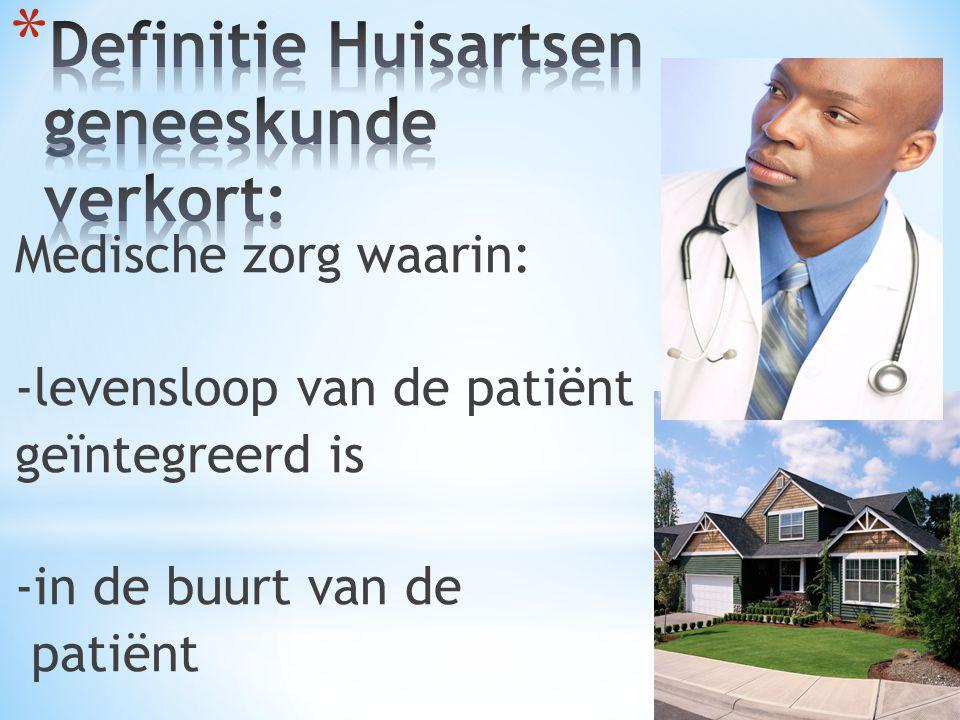 Medische zorg waarin: -levensloop van de patiënt geïntegreerd is -in de buurt van de patiënt