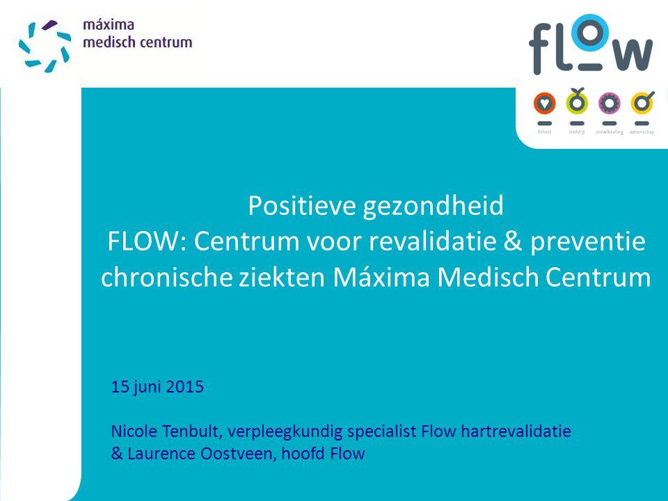 15 juni 2015 Nicole Tenbult, verpleegkundig specialist Flow hartrevalidatie & Laurence Oostveen, hoofd Flow Positieve gezondheid FLOW: Centrum voor re