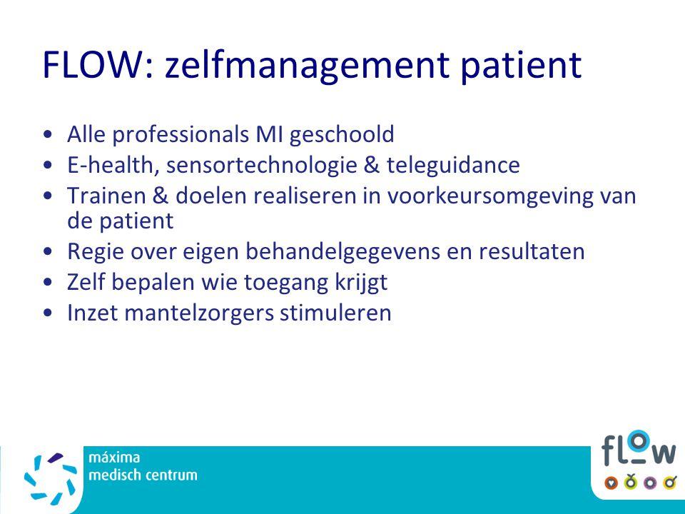 FLOW: zelfmanagement patient Alle professionals MI geschoold E-health, sensortechnologie & teleguidance Trainen & doelen realiseren in voorkeursomgevi