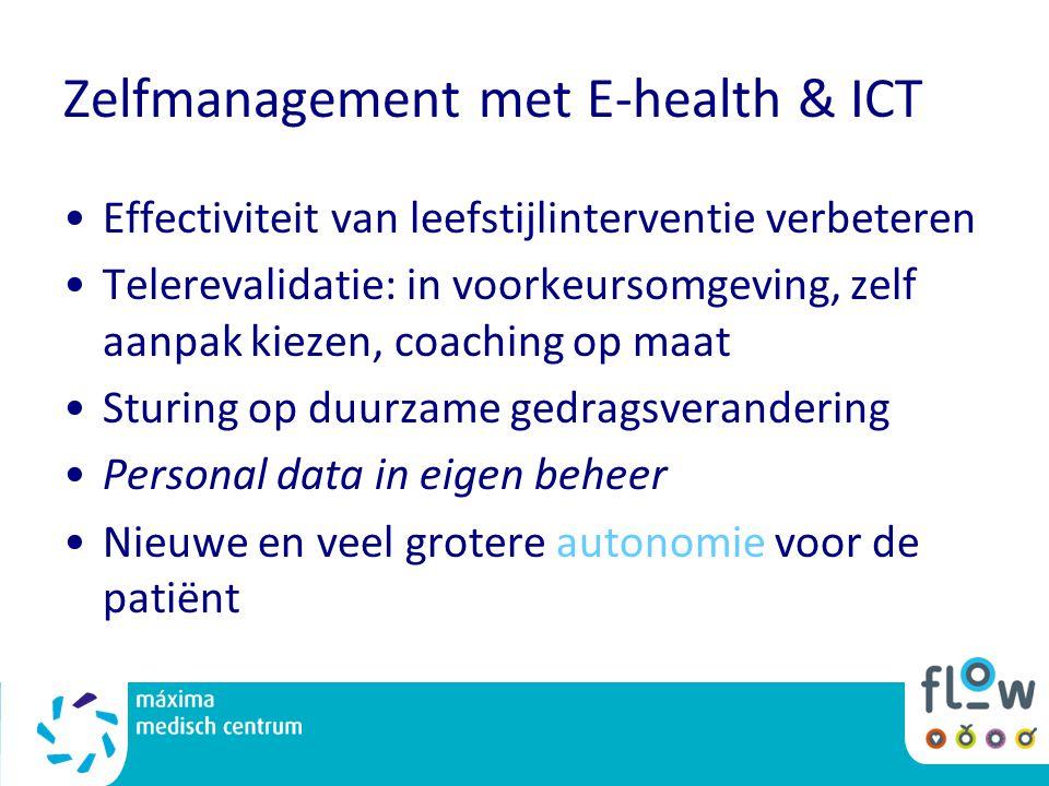 Zelfmanagement met E-health & ICT Effectiviteit van leefstijlinterventie verbeteren Telerevalidatie: in voorkeursomgeving, zelf aanpak kiezen, coachin