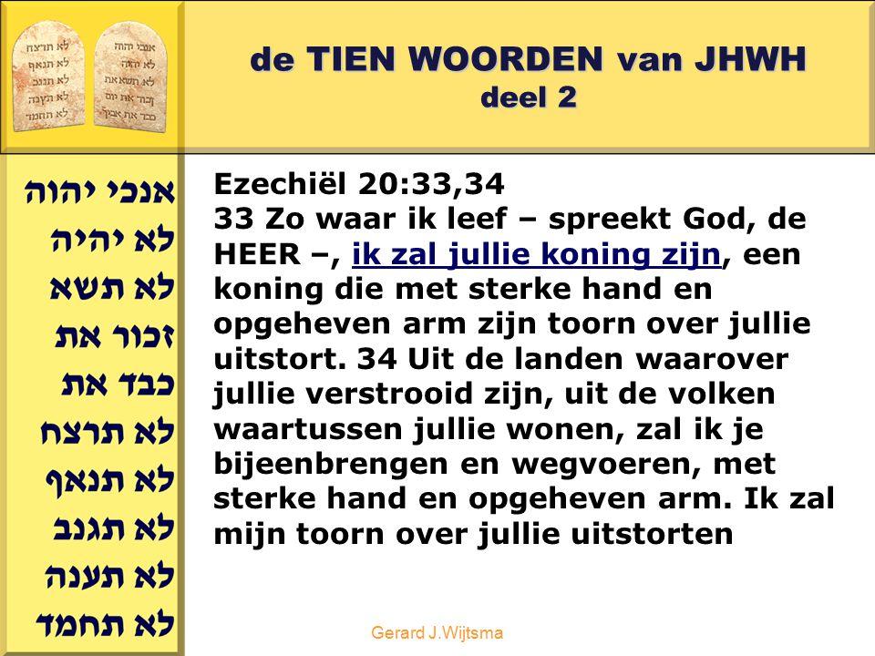 Gerard J.Wijtsma de TIEN WOORDEN van JHWH deel 2 Ezechiël 20:33,34 33 Zo waar ik leef – spreekt God, de HEER –, ik zal jullie koning zijn, een koning