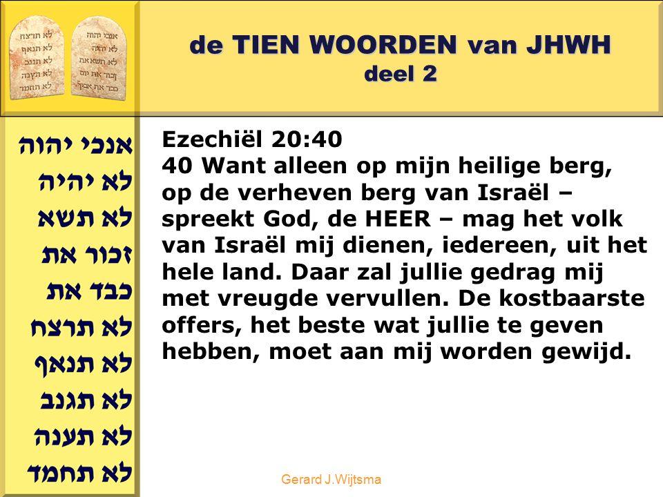 Gerard J.Wijtsma de TIEN WOORDEN van JHWH deel 2 Ezechiël 20:40 40 Want alleen op mijn heilige berg, op de verheven berg van Israël – spreekt God, de