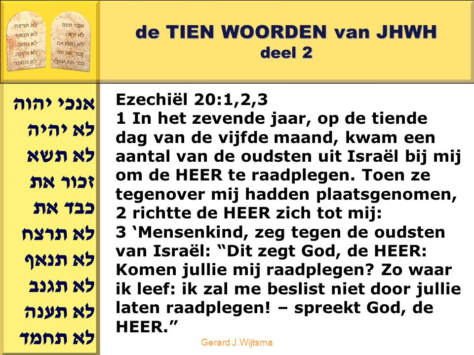 Gerard J.Wijtsma de TIEN WOORDEN van JHWH deel 2 Ezechiël 20:29,30 29 Ik vroeg: 'Wat is dat toch voor plek waar jullie heen gaan om te offeren?' Sinds die tijd wordt zo'n plek offerhoogte genoemd. 30 Zeg daarom tegen het volk van Israël: Dit zegt God, de HEER: Is het niet zo dat jullie jezelf nog altijd onrein maken, net zoals jullie voorouders deden.