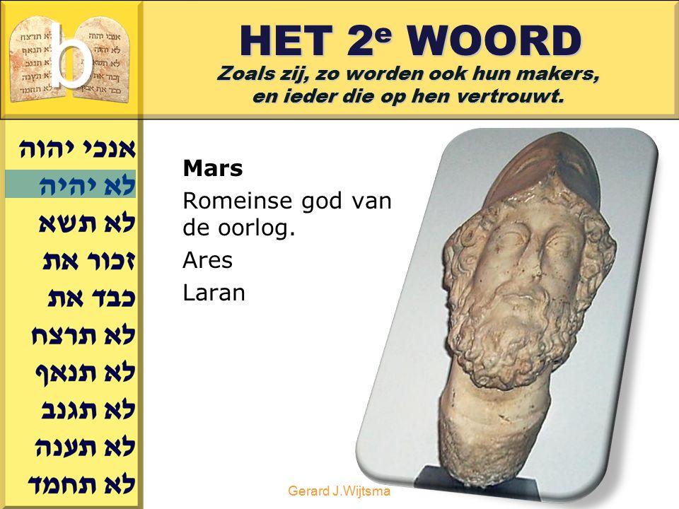 Gerard J.Wijtsma HET 2 e WOORD Mars Romeinse god van de oorlog. Ares Laran Zoals zij, zo worden ook hun makers, en ieder die op hen vertrouwt.