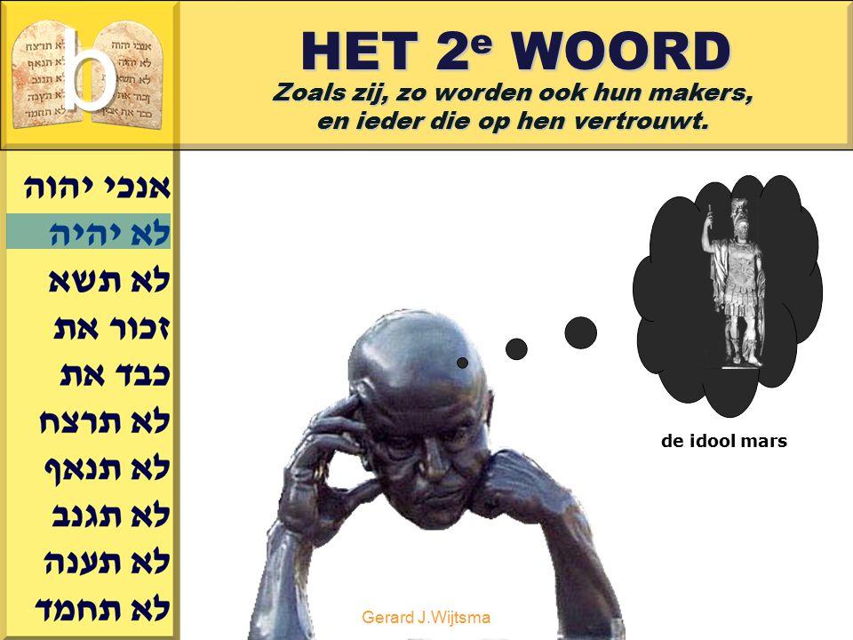 Gerard J.Wijtsma HET 2 e WOORD Zoals zij, zo worden ook hun makers, en ieder die op hen vertrouwt. de idool mars