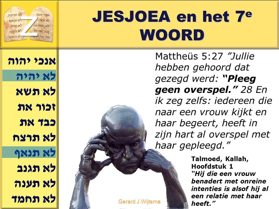 """Gerard J.Wijtsma JESJOEA en het 7 e WOORD Mattheüs 5:27 """"Jullie hebben gehoord dat gezegd werd: """"Pleeg geen overspel."""" 28 En ik zeg zelfs: iedereen di"""