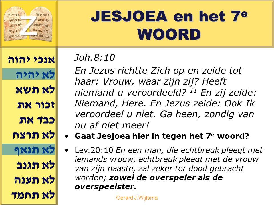 Gerard J.Wijtsma JESJOEA en het 7 e WOORD Joh.8:10 En Jezus richtte Zich op en zeide tot haar: Vrouw, waar zijn zij? Heeft niemand u veroordeeld? 11 E