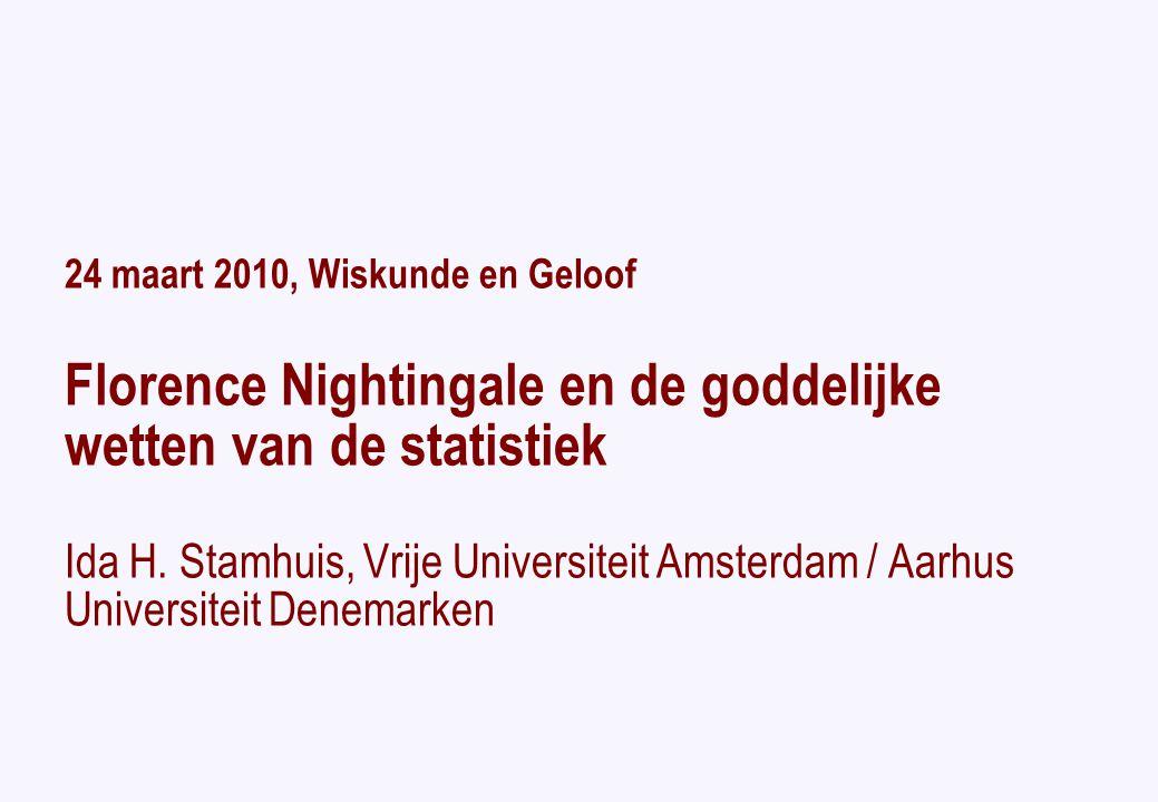 24 maart 2010, Wiskunde en Geloof Florence Nightingale en de goddelijke wetten van de statistiek Ida H.