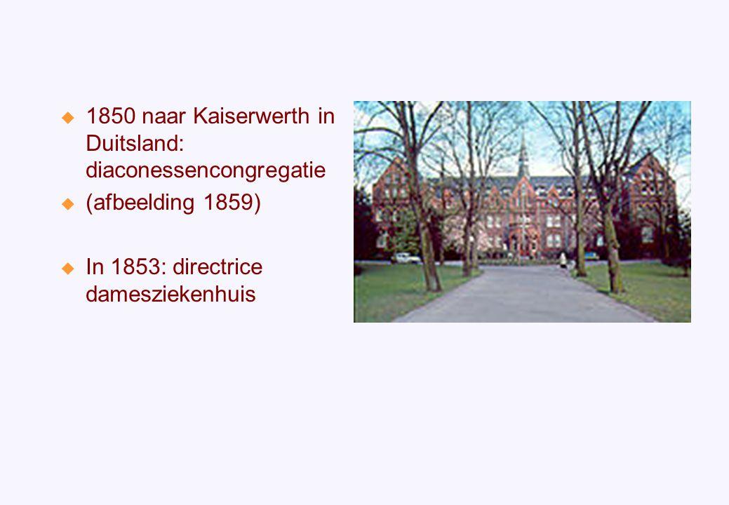  1850 naar Kaiserwerth in Duitsland: diaconessencongregatie  (afbeelding 1859)  In 1853: directrice damesziekenhuis