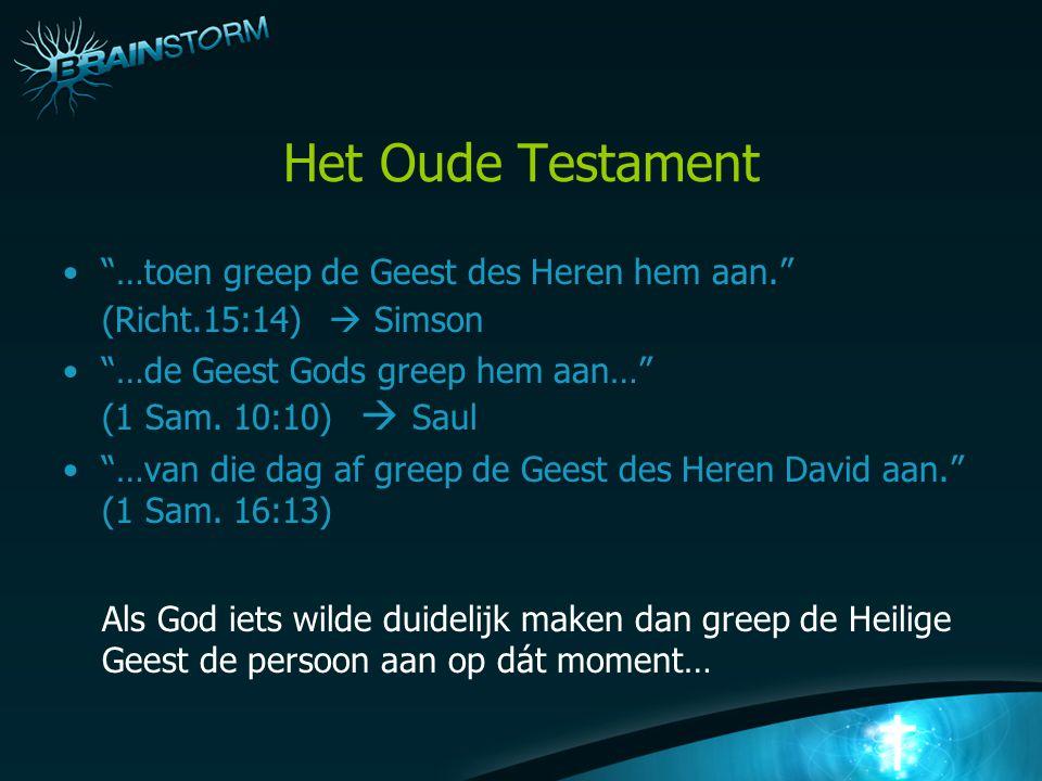 Het Oude Testament …toen greep de Geest des Heren hem aan. (Richt.15:14)  Simson …de Geest Gods greep hem aan… (1 Sam.