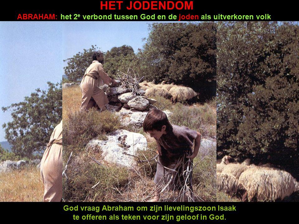 HET JODENDOM NOACH: het 1 e verbond tussen God en alles wat leeft ABRAHAM: het 2 e verbond tussen God en de joden als uitverkoren volk ADAM EN EVA: de