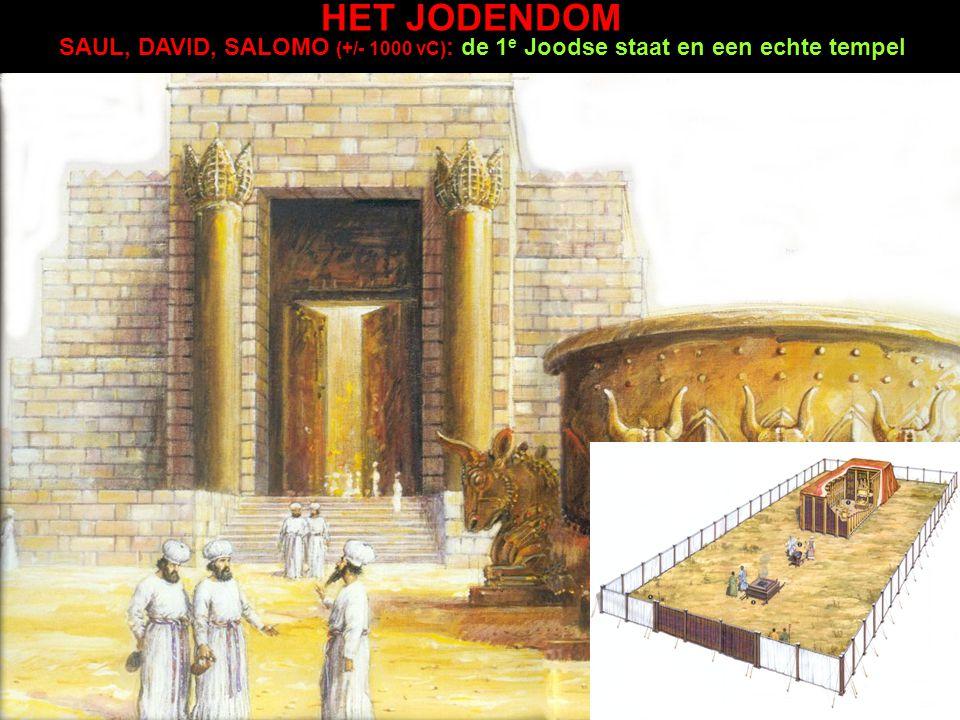 SAUL, DAVID, SALOMO (+/- 1000 vC) : de 1 e Joodse staat en een echte tempel HET JODENDOM