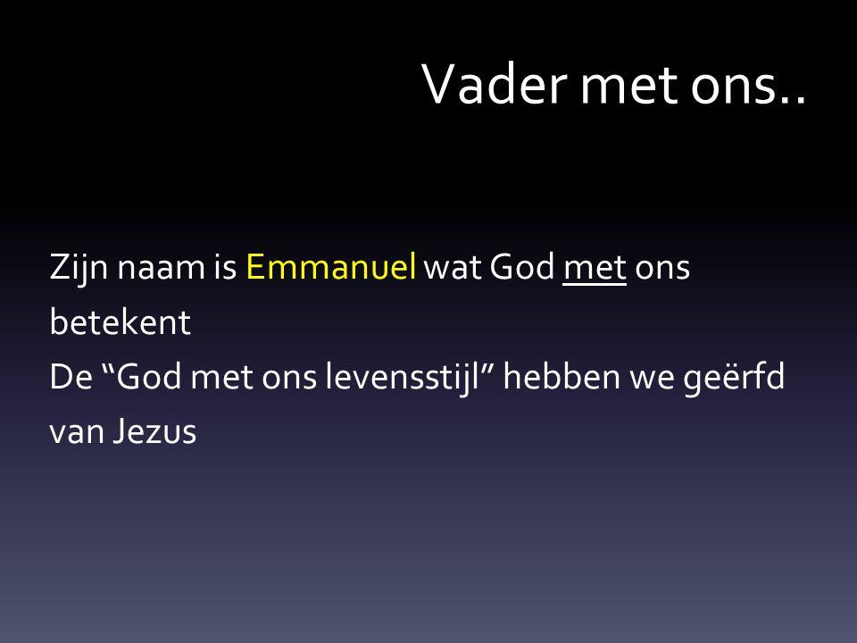 """Vader met ons.. Zijn naam is Emmanuel wat God met ons betekent De """"God met ons levensstijl"""" hebben we geërfd van Jezus"""