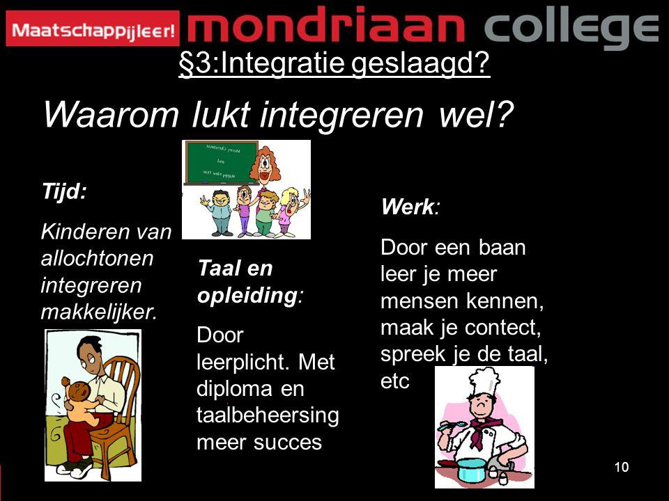 10 §3:Integratie geslaagd? Tijd: Kinderen van allochtonen integreren makkelijker. Werk: Door een baan leer je meer mensen kennen, maak je contect, spr