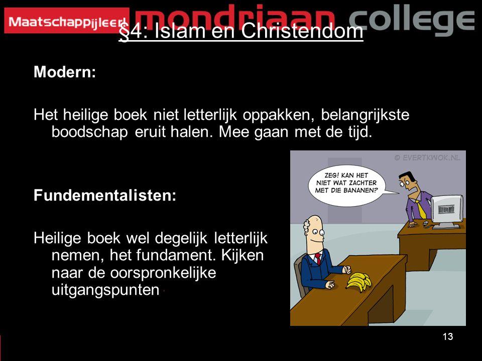 13 §4: Islam en Christendom Modern: Het heilige boek niet letterlijk oppakken, belangrijkste boodschap eruit halen. Mee gaan met de tijd. Fundementali