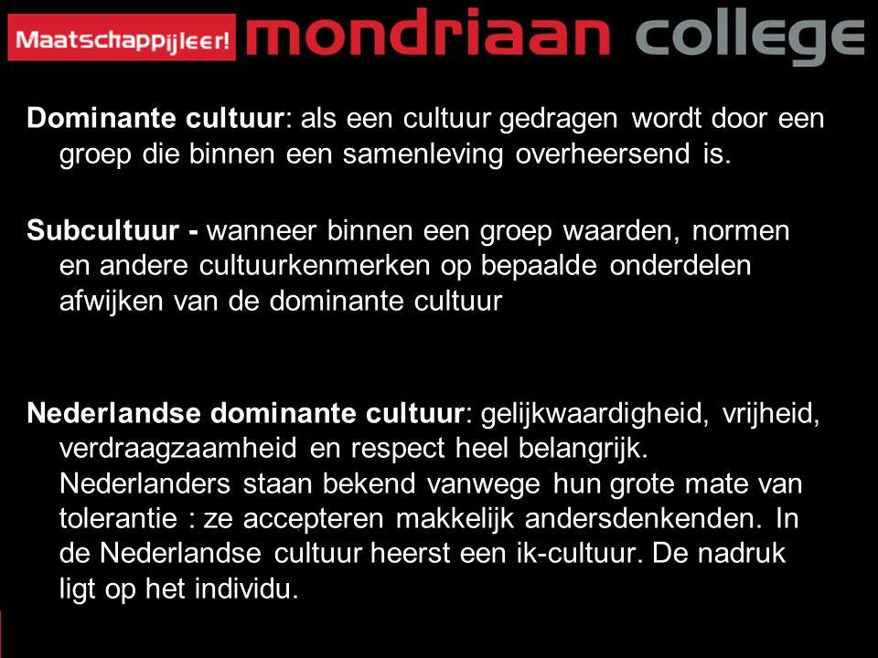 Dominante cultuur: als een cultuur gedragen wordt door een groep die binnen een samenleving overheersend is. Subcultuur - wanneer binnen een groep waa