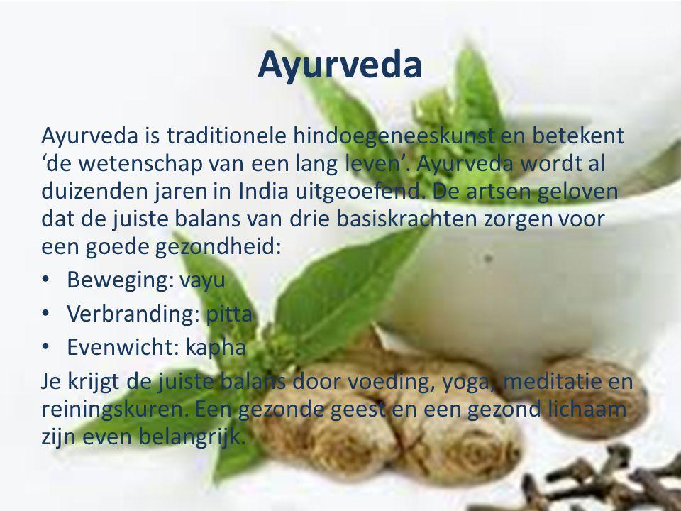 Ayurveda Ayurveda is traditionele hindoegeneeskunst en betekent 'de wetenschap van een lang leven'. Ayurveda wordt al duizenden jaren in India uitgeoe