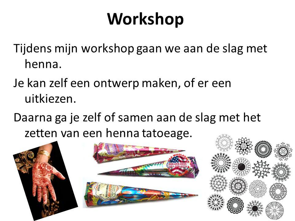 Workshop Tijdens mijn workshop gaan we aan de slag met henna. Je kan zelf een ontwerp maken, of er een uitkiezen. Daarna ga je zelf of samen aan de sl