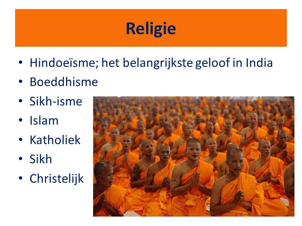 Religie Hindoeïsme; het belangrijkste geloof in India Boeddhisme Sikh-isme Islam Katholiek Sikh Christelijk