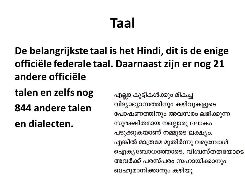 Taal De belangrijkste taal is het Hindi, dit is de enige officiële federale taal. Daarnaast zijn er nog 21 andere officiële talen en zelfs nog 844 and