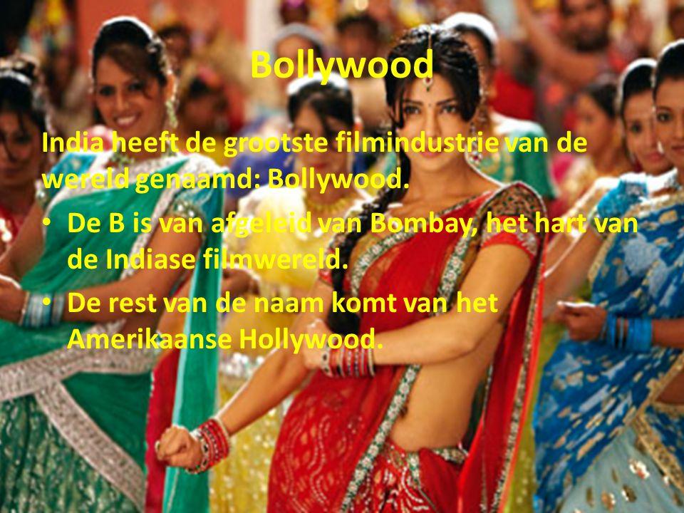 Bollywood India heeft de grootste filmindustrie van de wereld genaamd: Bollywood. De B is van afgeleid van Bombay, het hart van de Indiase filmwereld.