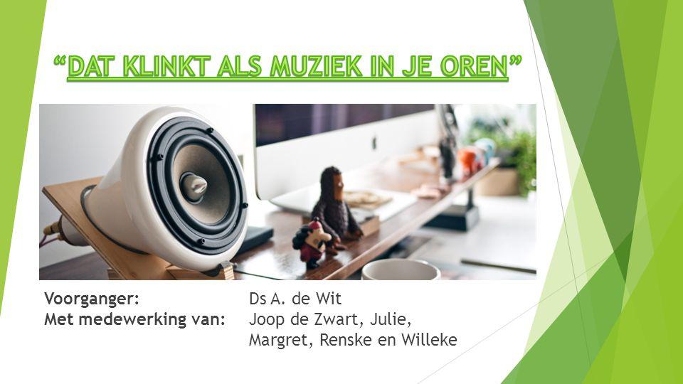 Voorganger: Ds A. de Wit Met medewerking van: Joop de Zwart, Julie, Margret, Renske en Willeke