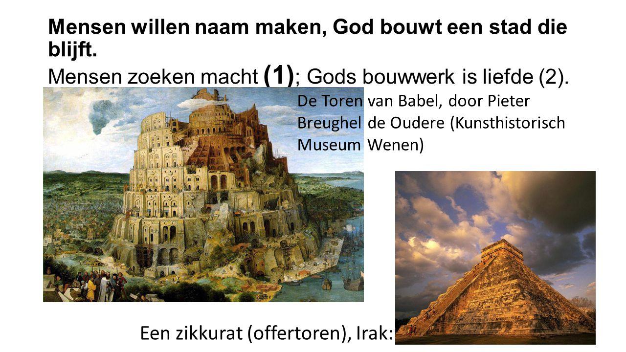 Mensen willen naam maken, God bouwt een stad die blijft. Mensen zoeken macht (1) ; Gods bouwwerk is liefde (2). De Toren van Babel, door Pieter Breugh