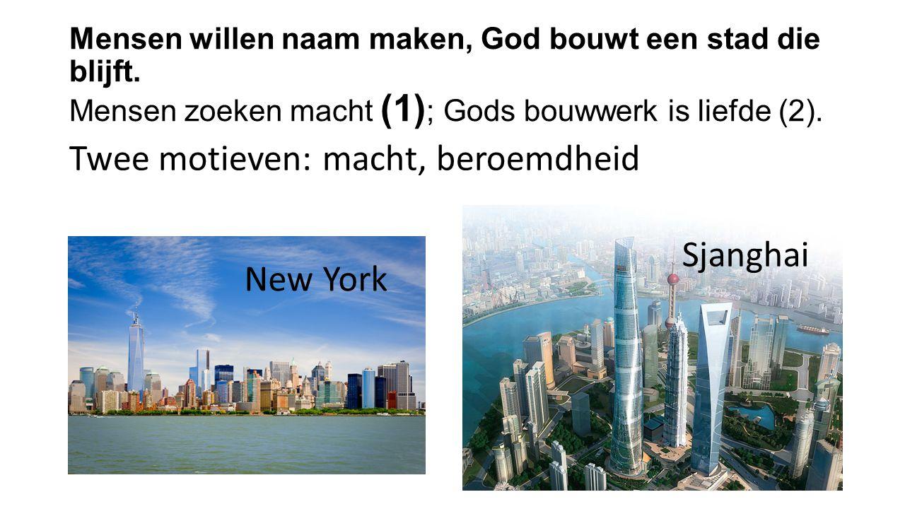 Mensen willen naam maken, God bouwt een stad die blijft. Mensen zoeken macht (1) ; Gods bouwwerk is liefde (2). Twee motieven: macht, beroemdheid New