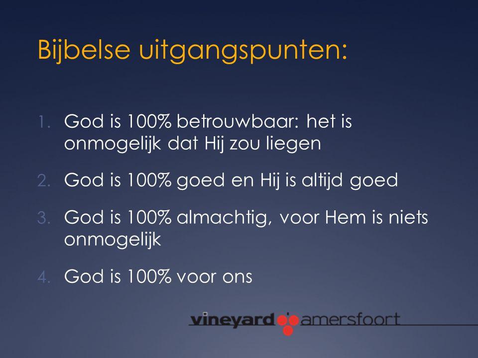 Bijbelse uitgangspunten: 1. God is 100% betrouwbaar: het is onmogelijk dat Hij zou liegen 2. God is 100% goed en Hij is altijd goed 3. God is 100% alm