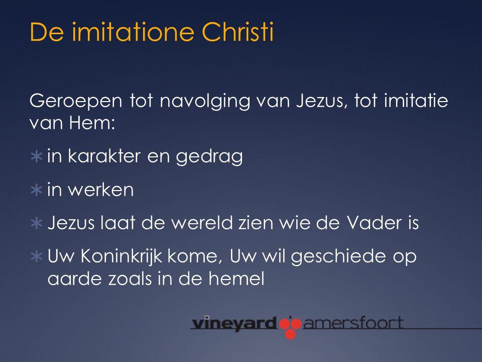 De imitatione Christi Geroepen tot navolging van Jezus, tot imitatie van Hem:  in karakter en gedrag  in werken  Jezus laat de wereld zien wie de V