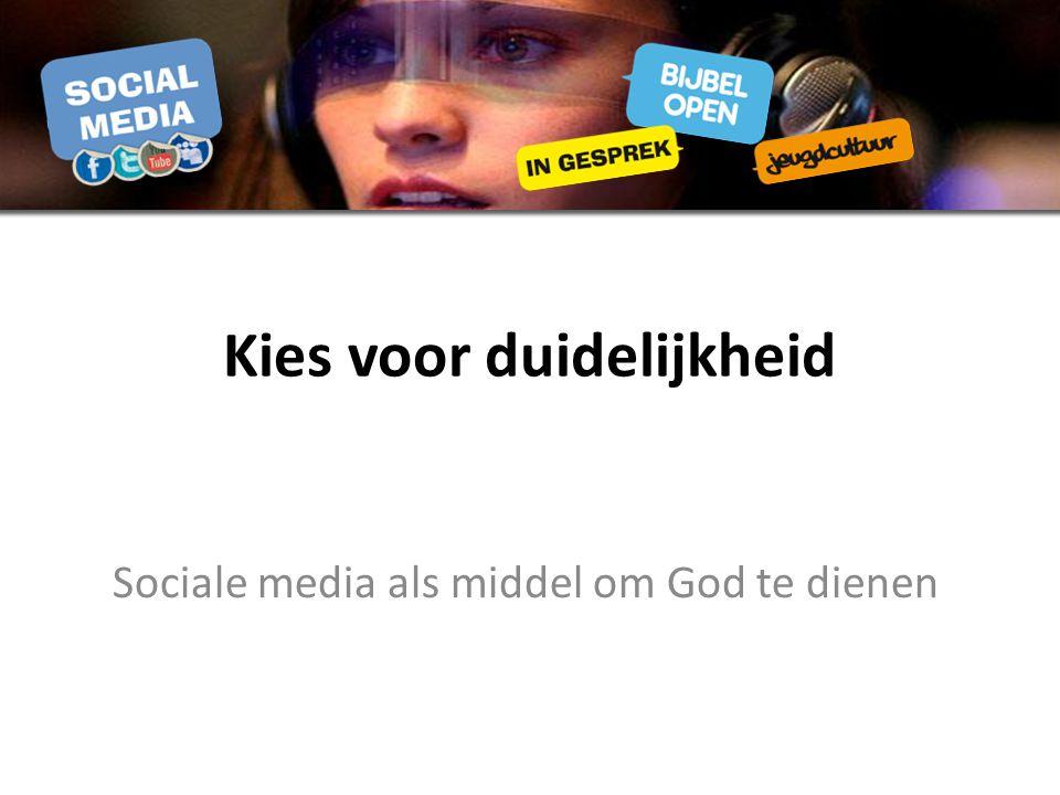 Kies voor duidelijkheid Sociale media als middel om God te dienen