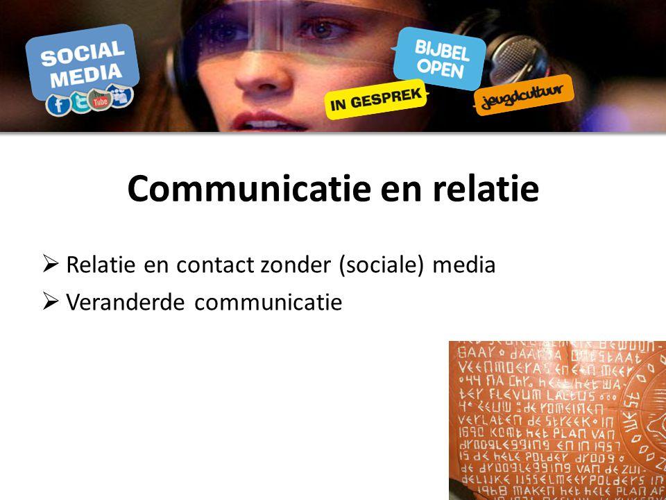 Communicatie en relatie  Relatie en contact zonder (sociale) media  Veranderde communicatie