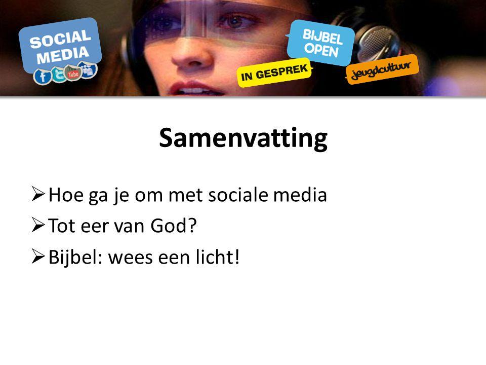 Samenvatting  Hoe ga je om met sociale media  Tot eer van God?  Bijbel: wees een licht!