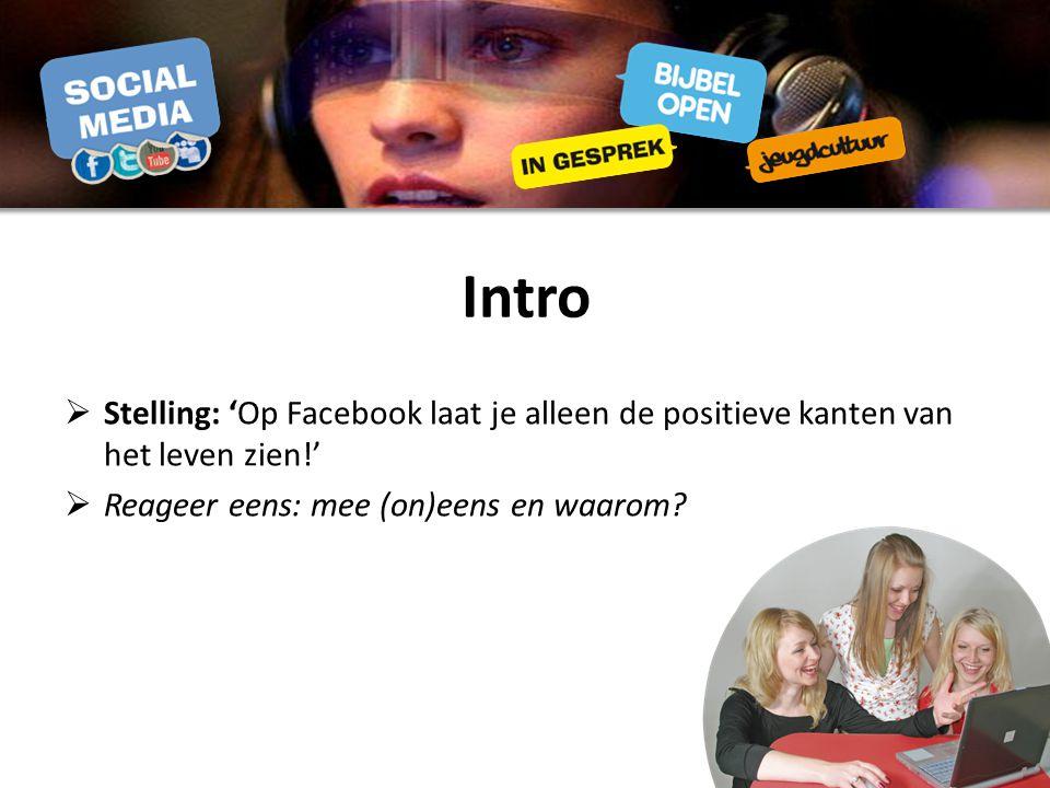  Stelling: 'Op Facebook laat je alleen de positieve kanten van het leven zien!'  Reageer eens: mee (on)eens en waarom?