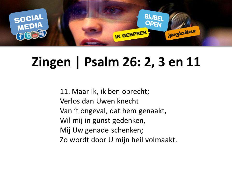 Zingen | Psalm 26: 2, 3 en 11 11. Maar ik, ik ben oprecht; Verlos dan Uwen knecht Van 't ongeval, dat hem genaakt, Wil mij in gunst gedenken, Mij Uw g