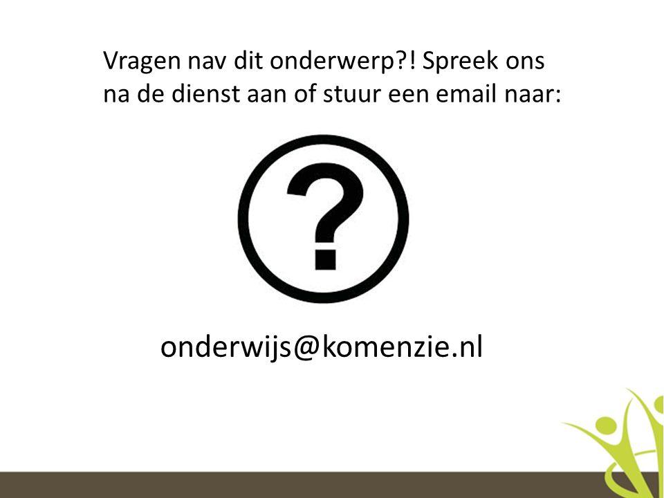 Vragen nav dit onderwerp?! Spreek ons na de dienst aan of stuur een email naar: onderwijs@komenzie.nl