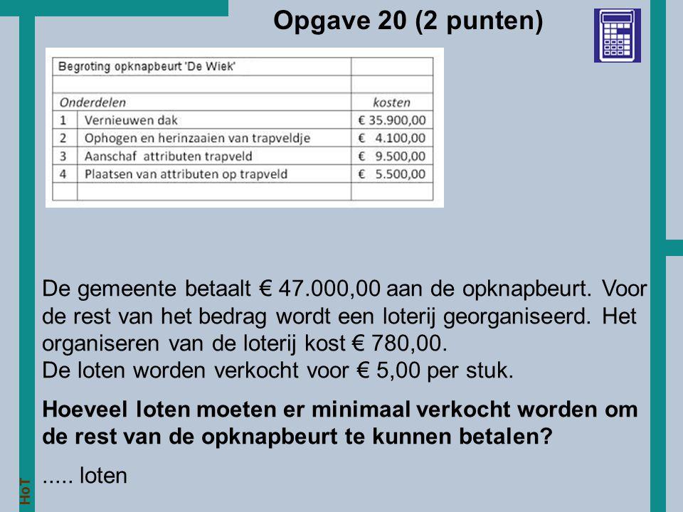 HoT Opgave 20 (2 punten) De gemeente betaalt € 47.000,00 aan de opknapbeurt. Voor de rest van het bedrag wordt een loterij georganiseerd. Het organise