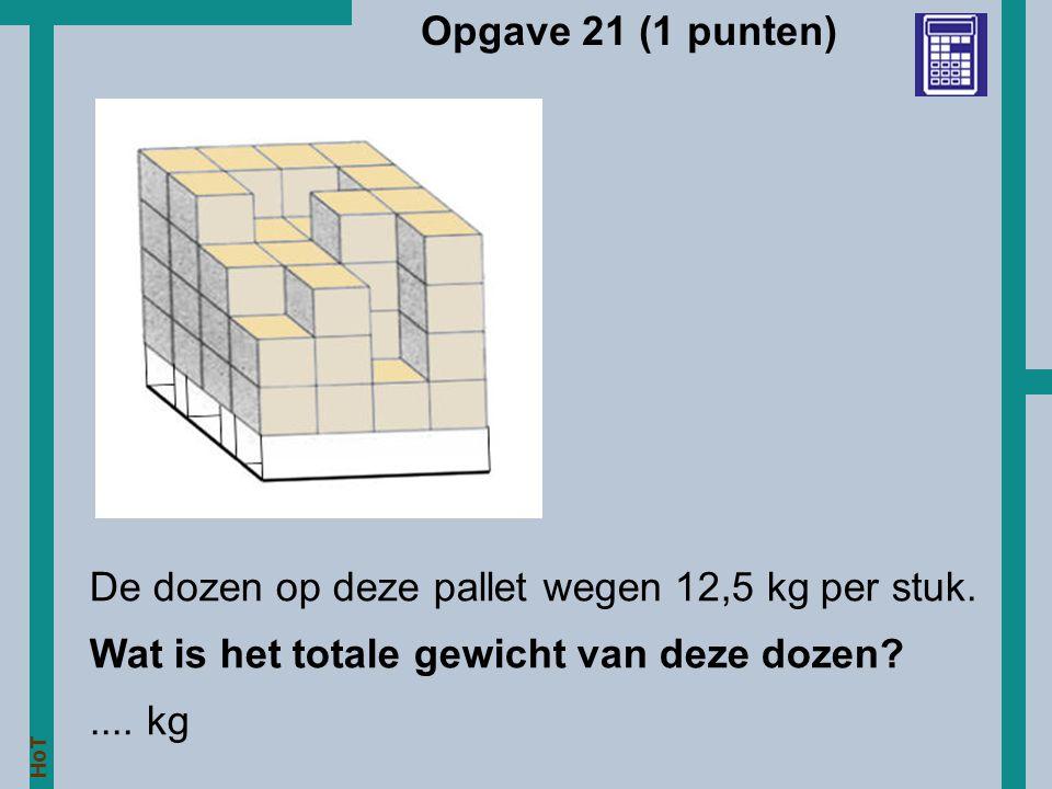 HoT Opgave 21 (1 punten) De dozen op deze pallet wegen 12,5 kg per stuk. Wat is het totale gewicht van deze dozen?.... kg