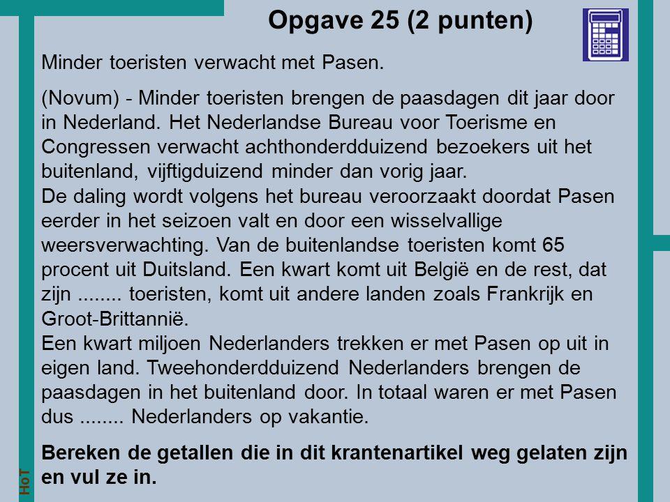 HoT Opgave 25 (2 punten) Minder toeristen verwacht met Pasen. (Novum) - Minder toeristen brengen de paasdagen dit jaar door in Nederland. Het Nederlan
