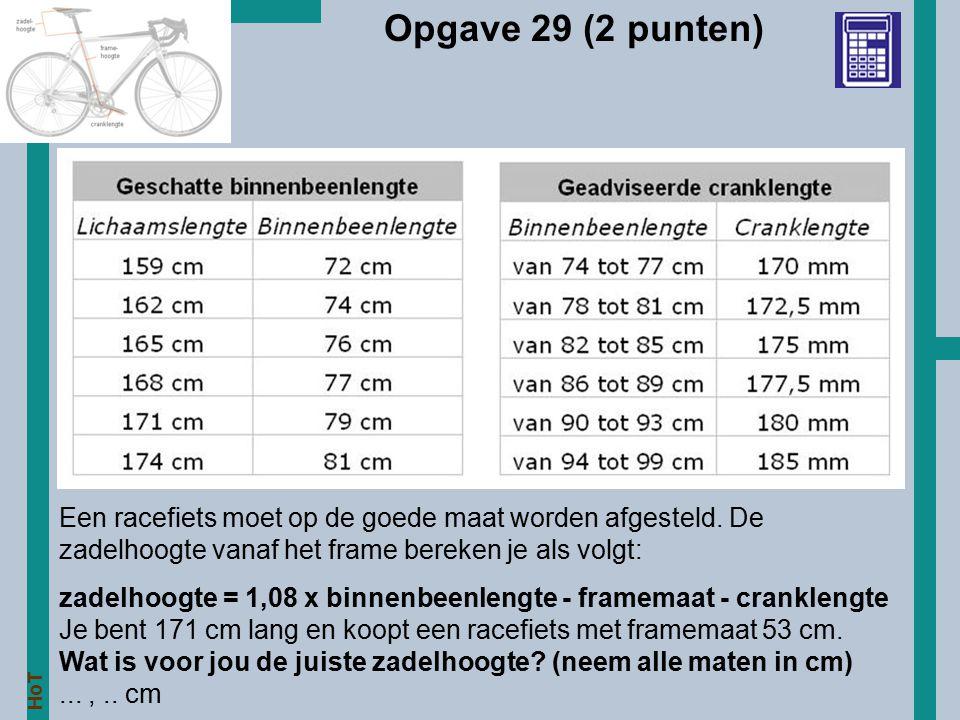 HoT Opgave 29 (2 punten) Een racefiets moet op de goede maat worden afgesteld. De zadelhoogte vanaf het frame bereken je als volgt: zadelhoogte = 1,08
