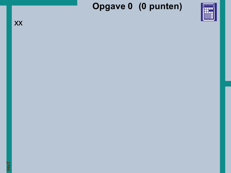 HoT Opgave 0 (0 punten) xx