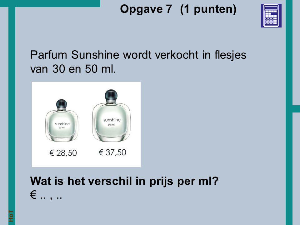HoT Opgave 7 (1 punten) Parfum Sunshine wordt verkocht in flesjes van 30 en 50 ml. Wat is het verschil in prijs per ml? €..,..