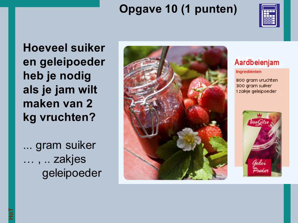 HoT Opgave 10 (1 punten) Hoeveel suiker en geleipoeder heb je nodig als je jam wilt maken van 2 kg vruchten?... gram suiker …,.. zakjes geleipoeder