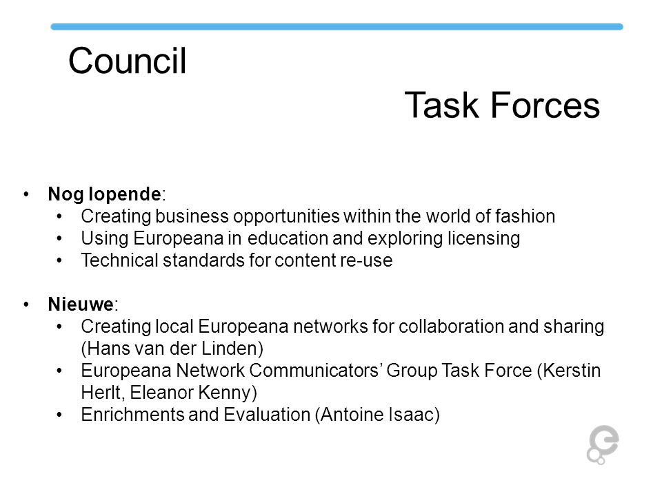 Council Task Forces Nog lopende: Creating business opportunities within the world of fashion Using Europeana in education and exploring licensing Tech